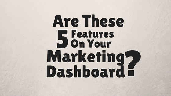 Are These 5 Features On Your Marketing Dashboard?