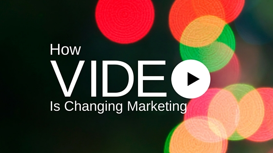 How Video Is Changing Marketing