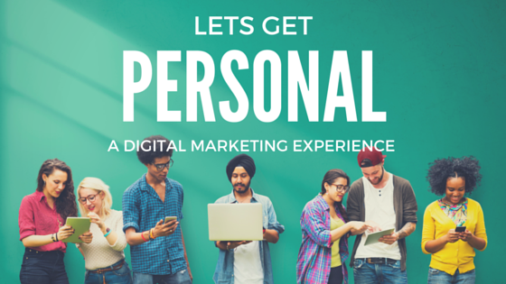 Let's Get Personal: A Digital Marketing Experience