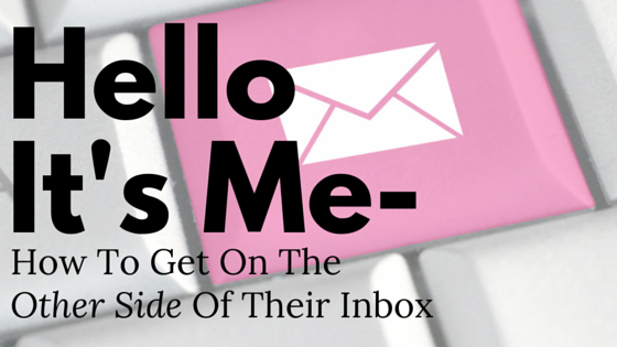 Hello It's Me- How To Get On The Other Side Of Their Inbox
