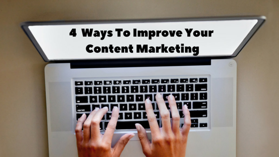4 Ways To Improve Your Content Marketing