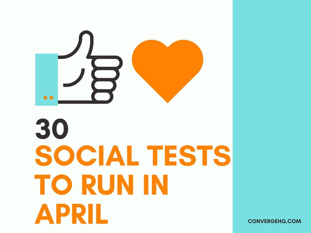 30 Social Tests To Run In April