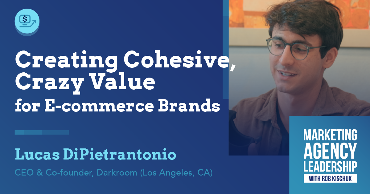 Creating Cohesive, Crazy Value for E-commerce Brands