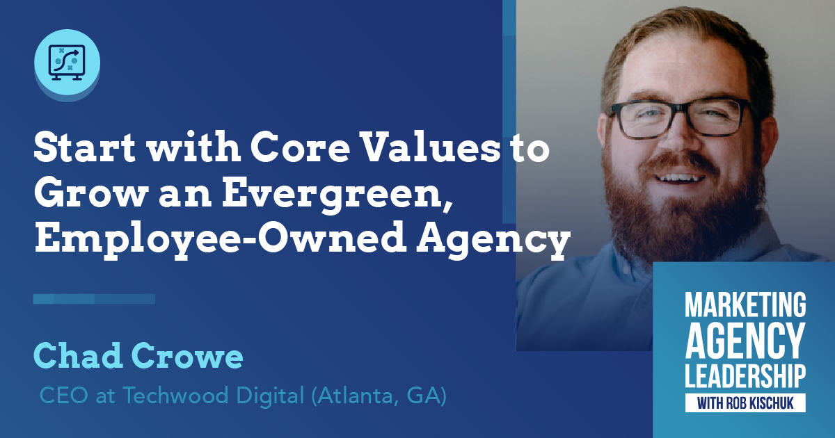 Start with Core Values to Grow an Evergreen, Employee-Owned Agency